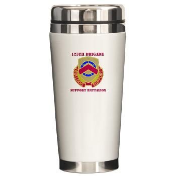 125BSB - M01 - 03 - DUI - 125th Bde - Support Bn with Text - Ceramic Travel Mug