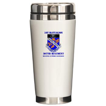 1B307R - M01 - 03 - DUI - 1st Battalion 307th Regiment with text - Ceramic Travel Mug