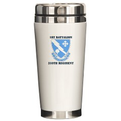 1B310R - M01 - 03 - DUI - 1st Bn - 310th Regt with Text Ceramic Travel Mug