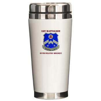 1B357IR - M01 - 03 - DUI - 1st Battalion - 357th Infantry Regiment with Text - Ceramic Travel Mug