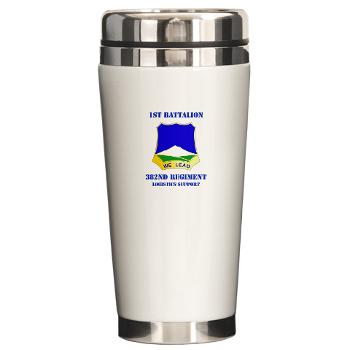 1B382RLSB - M01 - 03 - DUI - 1st Battalion - 382nd Regiment (LSB) with Text - Ceramic Travel Mug