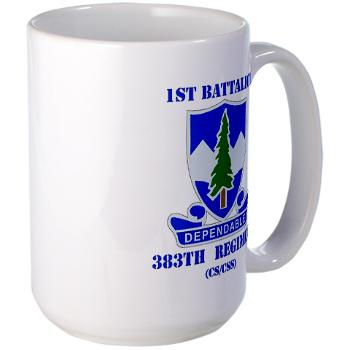 1B383RCSCSS - M01 - 03 - DUI - 1st Battalion - 383rd Regiment (CS/CSS) with Text - Large Mug