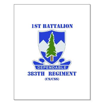 1B383RCSCSS - M01 - 02 - DUI - 1st Battalion - 383rd Regiment (CS/CSS) with Text - Small Poster
