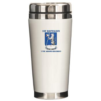 1B77AR - M01 - 03 - DUI - 1st Bn - 77th Armor Regt with Text - Ceramic Travel Mug