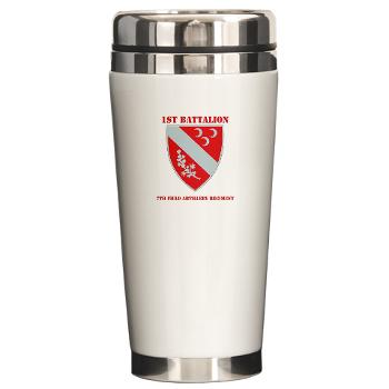 1B7FAR - M01 - 03 - DUI - 1st Bn - 7th FA Regt with Text Ceramic Travel Mug