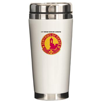 1MSC - M01 - 03 - DUI - 1st Mission Support Command with Text - Ceramic Travel Mug