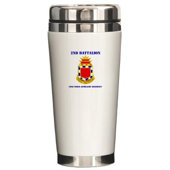 2B32FAR - M01 - 03 - DUI - 2nd Bn - 32nd Field Artillery Regiment with Text Ceramic Travel Mug