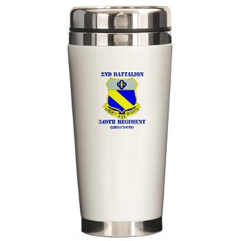 2B349R - M01 - 03 - DUI - 2nd Battalion - 349 Regt with Text - Ceramic Travel Mug