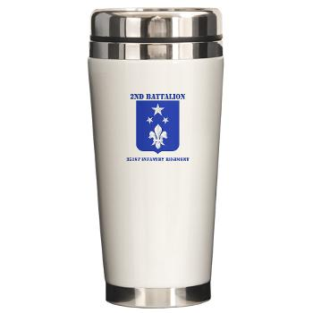 2B351IR - M01 - 03 - DUI - 2nd Bn - 351st Infantry Regt with Text - Ceramic Travel Mug