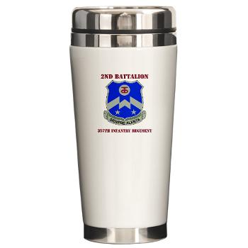 2B357IR - M01 - 03 - DUI - 2nd Bn - 357th Infantry Regiment with Text Ceramic Travel Mug