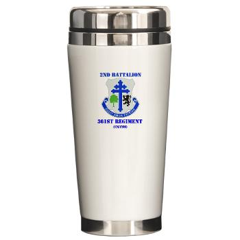 2B361R - M01 - 03 - DUI - 2nd Bn - 361st Regiment(CS/CSS) with Text Ceramic Travel Mug