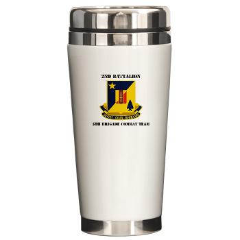 2B5BC - M01 - 03 - DUI - 2nd Bn 5th Brigade Combat Team with Text Ceramic Travel Mug