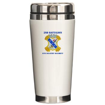 2B8IR - M01 - 03 - DUI - 2nd Bn - 8th Infantry Regt with Text Ceramic Travel Mug