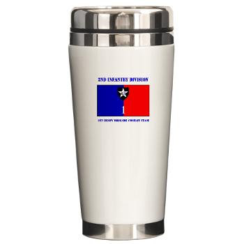 2ID1HBCT - M01 - 04 - DUI - 1st Heavy Brigade Combat Team with Text - Ceramic Travel Mug
