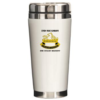2S8CR - M01 - 03 - DUI - 2nd Squadron - 8th Cavalry Regiment with Text - Ceramic Travel Mug
