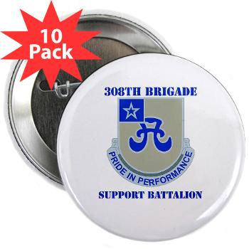 "308BSB- M01 - 01 - DUI - 308th Bde - Support Bn - with Text - 2.25"" Button (10 pack)"