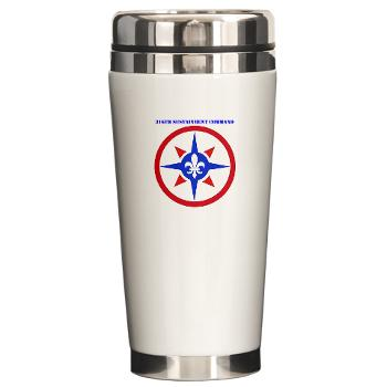 316SC - M01 - 03 - SSI - 316th Sustainment Command with Text - Ceramic Travel Mug