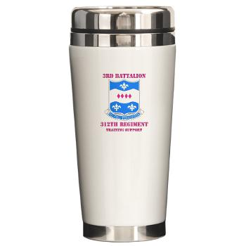 3B312RTS - M01 - 03 - DUI - 3rd Bn - 312th Regt (TS) with Text Ceramic Travel Mug