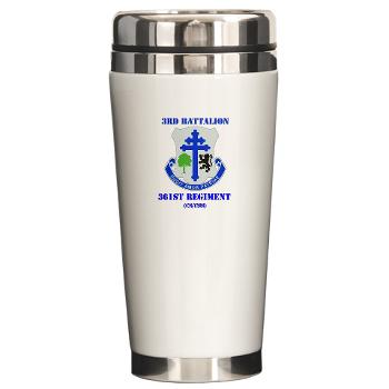 3B361R - M01 - 03 - DUI - 3rd Bn - 361st Regt(CS/CSS) with Text Ceramic Travel Mug
