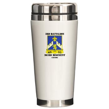 3B363RCSCSS - M01 - 03 - DUI - 3rd Battalion - 363rd Regiment (CS/CSS) with Text - Ceramic Travel Mug