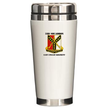 3S61CR - M01 - 03 - DUI - 3rd Sqdrn - 61st Cavalry Regt with Text - Ceramic Travel Mug