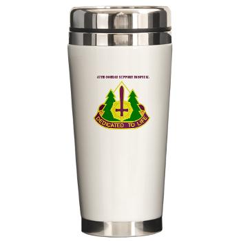 47CSH - M01 - 03 - DUI - 47th Combat Support Hospital with Text Ceramic Travel Mug