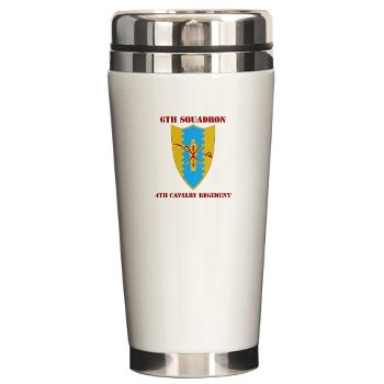6S4CR - M01 - 03 - DUI - 6th Sqdrn - 4th Cavalry Regiment with Text Ceramic Travel Mug