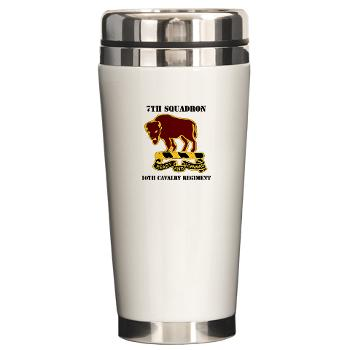 7S10CR - M01 - 03 - DUI - 7th Sqdrn - 10th Cavalry Regt with Text - Ceramic Travel Mug