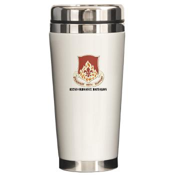 832OB - M01 - 03 - DUI - 832nd Ordnance Battalion with Text - Ceramic Travel Mug