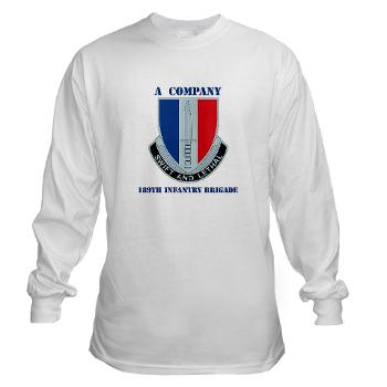 AC189IB - A01 - 03 - A Company - 189th Infantry Bde with Text - Long Sleeve T-Shirt