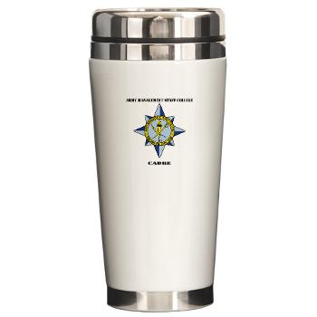 AMSCC - M01 - 03 - DUI - Army Management Staff College Cadre with Text - Ceramic Travel Mug