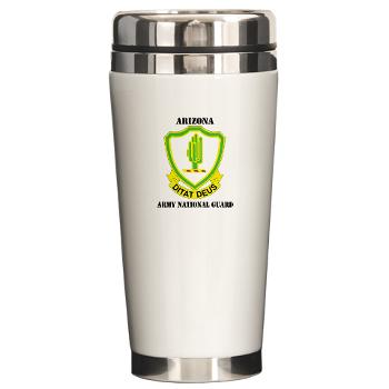 ARIZONAARNG - M01 - 03 - DUI - Arizona Army National Guard with Text Ceramic Travel Mug