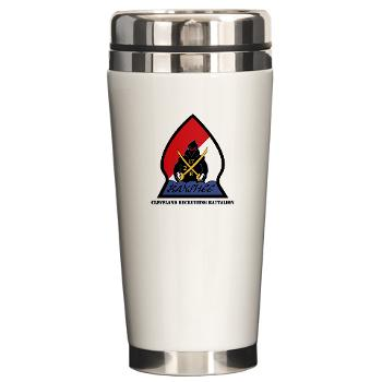 CRB - M01 - 04 - DUI - Cleveland Recruiting Battalion with Text - Ceramic Travel Mug