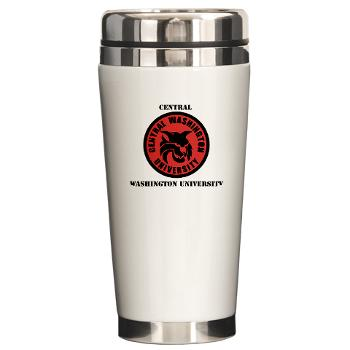 CWU - M01 - 03 - SSI - ROTC - Central Washington University with Text - Ceramic Travel Mug