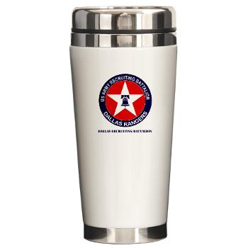 DRB - M01 - 04 - DUI - Dallas Recruiting Battalion with Text - Ceramic Travel Mug