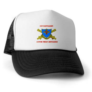 1B410FA - A01 - 02 - DUI - 1st Bn - 410th FA with Text - Trucker Hat