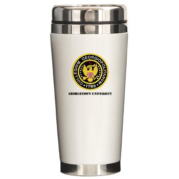 GU - M01 - 03 - SSI - ROTC - Georgetown University with Text - Ceramic Travel Mug