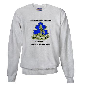HQHHD157IB - A01 - 03 - HQ and HHD - 157th Infantry Brigade with Text Sweatshirt