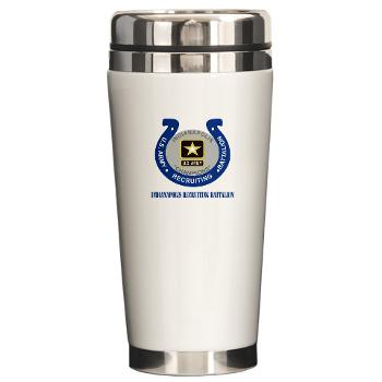 IRB - M01 - 03 - DUI - Indianapolis Recruiting Battalion with Text - Ceramic Travel Mug