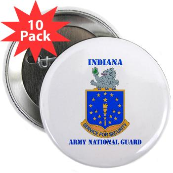"IndianaARNG - M01 - 01 - DUI - Indiana Army National Guard with text - 2.25"" Button (10 pack)"