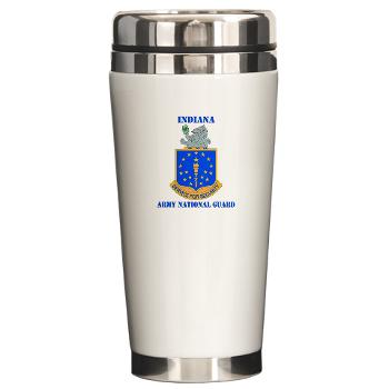 IndianaARNG - M01 - 03 - DUI - Indiana Army National Guard with text - Ceramic Travel Mug