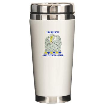 LAARNG - M01 - 03 - DUI - Lousiana Army National Guard with Text - Ceramic Travel Mug
