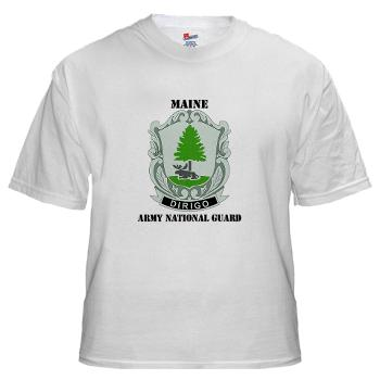 MaineARNG - A01 - 04 - DUI - Maine Army National Guard with Text - White T-Shirt