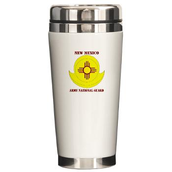 NewMexicoARNG - M01 - 03 - DUI - New Mexico Army National Guard with text Ceramic Travel Mug