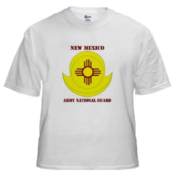 NewMexicoARNG - A01 - 04 - DUI - New Mexico Army National Guard with text White T-Shirt