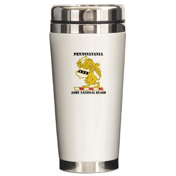 PENNSYLVANIAARNG - M01 - 03 - DUI - Pennsylvania Army National Guard with text - Ceramic Travel Mug