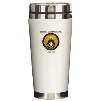 RRSC - M01 - 03 - DUI - Recruiting and Retention School Cadre with Text Ceramic Travel Mug