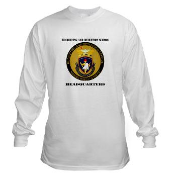 RRSH - A01 - 03 - DUI - Recruiting and Retention School HQ with Text Long Sleeve T-Shirt