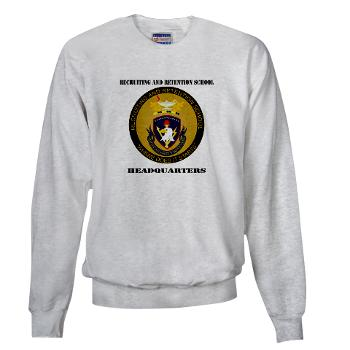 RRSH - A01 - 03 - DUI - Recruiting and Retention School HQ with Text Sweatshirt