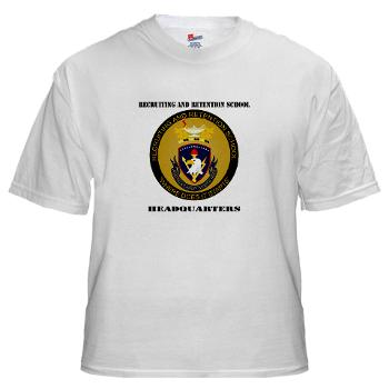 RRSH - A01 - 04 - DUI - Recruiting and Retention School HQ with Text White T-Shirt